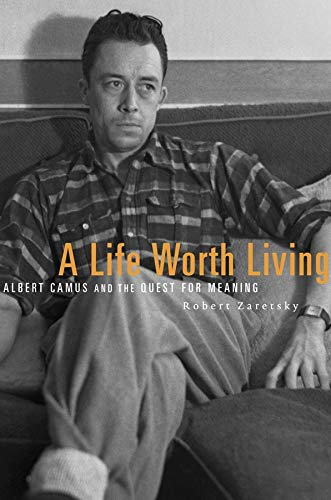 9780674970861: A Life Worth Living: Albert Camus and the Quest for Meaning