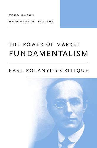 9780674970885: The Power of Market Fundamentalism: Karl Polanyi's Critique
