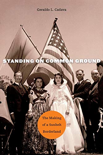 9780674970892: Standing on Common Ground - The Making of a Sunbelt Borderland