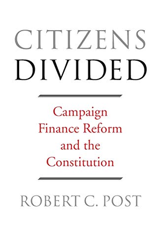 9780674970939: Citizens Divided: Campaign Finance Reform and the Constitution (The Tanner Lectures on Human Values)