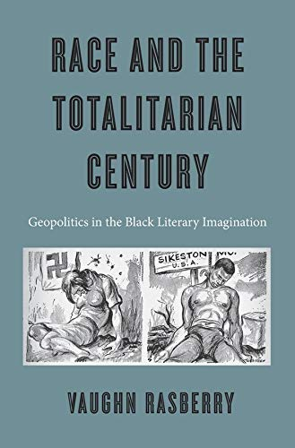 9780674971080: Rasberry, V: Race and the Totalitarian Century: Geopolitics in the Black Literary Imagination