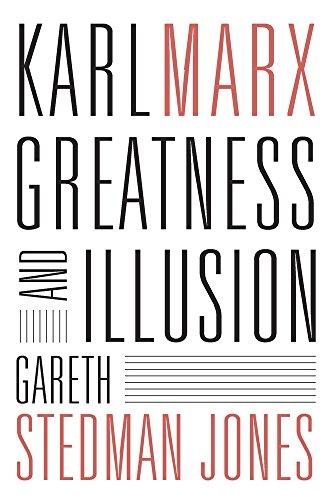 Karl Marx: Greatness and Illusion (Hardcover): Gareth Stedman Jones