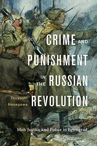 9780674972063: Crime and Punishment in the Russian Revolution: Mob Justice and Police in Petrograd