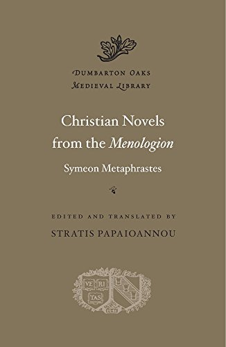 9780674975064: Christian Novels from the Menologion of Symeon Metaphrastes (Dumbarton Oaks Medieval Library)