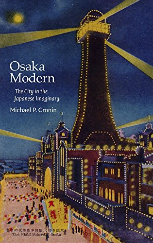 Osaka Modern: The City in the Japanese Imaginary: Michael P. Cronin
