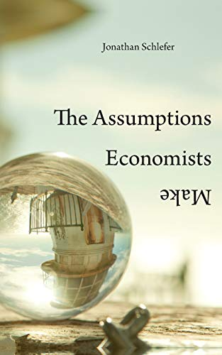 9780674975408: Assumptions Economists Make