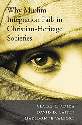 Why Muslim Integration Fails in Christian-Heritage Societies: Claire L. Adida,