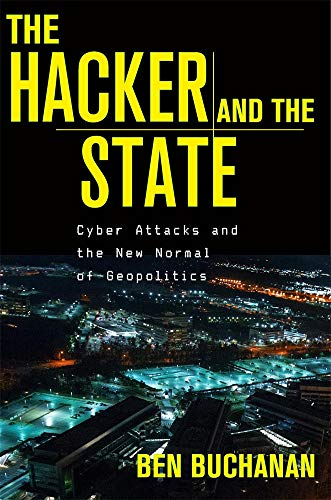 9780674987555: The Hacker and the State: Cyber Attacks and the New Normal of Geopolitics