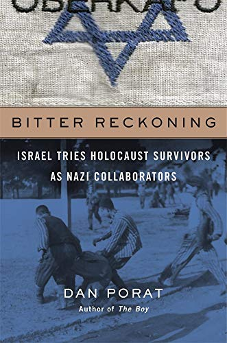9780674988149: Bitter Reckoning: Israel Tries Holocaust Survivors as Nazi Collaborators