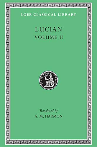9780674990609: Lucian, II, The Downward Journey or The Tyrant. Zeus Catechized. Zeus Rants. The Dream or The Cock. Prometheus. Icaromenippus or The Sky-man. Timon or ... for Sale (Loeb Classical Library)