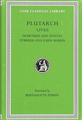 Plutarch Lives, IX, Demetrius and Antony. Pyrrhus: Plutarch; trans. Bernadotte