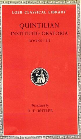 Quintilian: Institutio Oratoria : Books I-III (Loeb: H. E. Butler