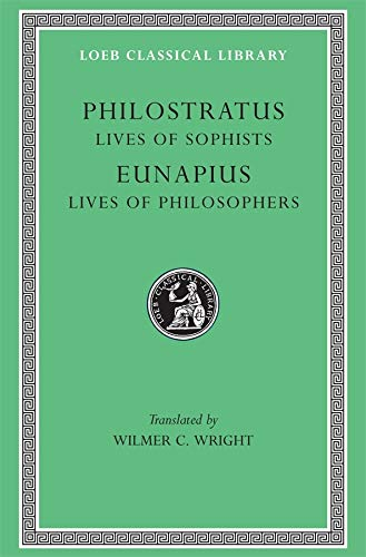 9780674991491: The Lives of the Sophists: Lives of the Philosophers and Sophists (Loeb Classical Library)