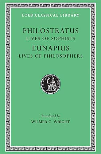 Philostratus: Lives of the Sophists. Eunapius: Lives: Philostratus; Eunapius