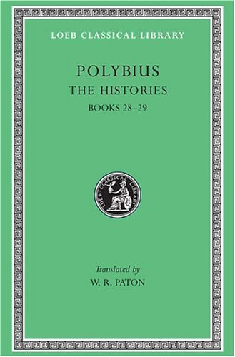 Polybius: The Histories, Volume VI, Books 28-29 (Loeb Classical Library, No. 161): Polybius