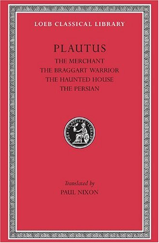 9780674991811: Plautus: The Merchant. The Braggart Warrior. The Haunted House. The Persian. (Loeb Classical Library No. 163) (English and Latin Edition)