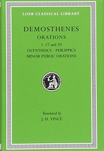 Demosthenes: I Olynthiacs, Philippics Minor Public Orations: Demosthenes. Vince, J.H.,