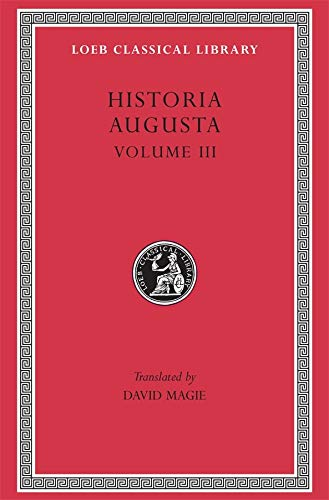 9780674992900: Historia Augusta, Volume III: The Two Valerians. the Two Gallieni. the Thirty Pretenders. the Deified Claudius. the Deified Aurelian. Tacitus. Probus: v. 3 (Loeb Classical Library)
