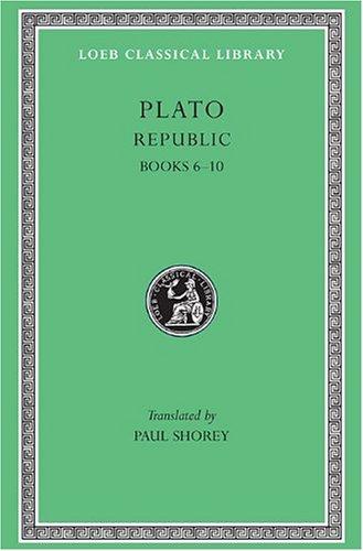 Plato: The Republic, Books 6-10 (Loeb Classical Library, No. 276) (Vol 6, Bks.VI-X) (Greek and ...