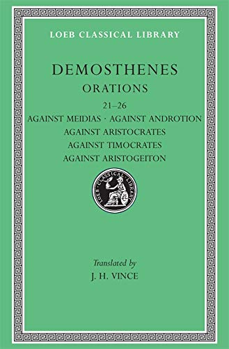 9780674993303: Orations: Demosthenes: Against Meidias. Against Androtion. Against Aristocrates. Against Timocrates. Against Aristogeiton 1 and 2 (21-26). (Loeb Classical Library No. 299) (Volume III)