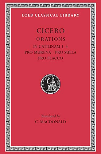 9780674993587: In Catilinam: Pro Murena: Pro Sulla: Pro Flacco Bks. I-IV (Loeb Classical Library)