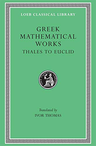9780674993693: 001: Greek Mathematical Works: From Thales to Euclid v. 1: Selections (Loeb Classical Library)