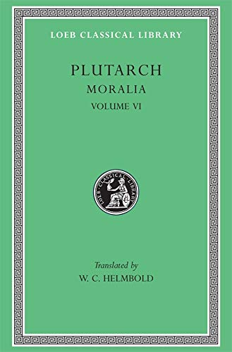 9780674993716: Plutarch: Moralia, Volume VI, Can Virtue Be Taught? On Moral Virtue. On the Control of Anger. On Tranquility of Mind. On Brotherly Love. On Affection ... a Busybody (Loeb Classical Library No. 337)
