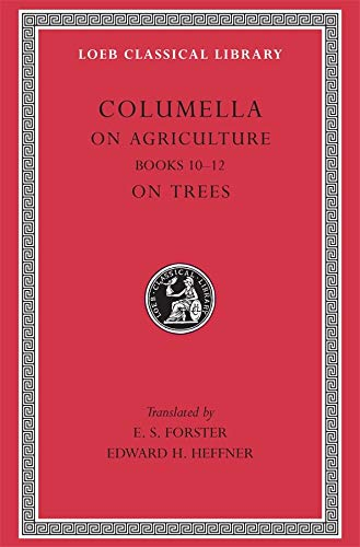 9780674994492: Columella: On Agriculture, Volume III, Books 10-12. On Trees (Loeb Classical Library No. 408)