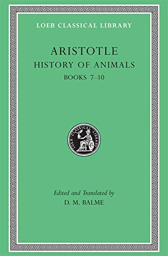 HISTORY OF ANIMALS. BOOKS VII-X. ED. & TRANS. BY D.M. BALME