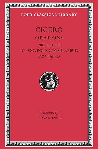 9780674994928: Cicero: B. Orations, Pro Caelio. De Provinciis Consularibus. Pro Balbo. (Loeb Classical Library No. 447)