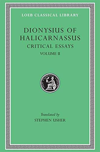 Dionysius of Halicarnassus: Critical Essays, Volume II. On Literary Composition. Dinarchus. Letters...