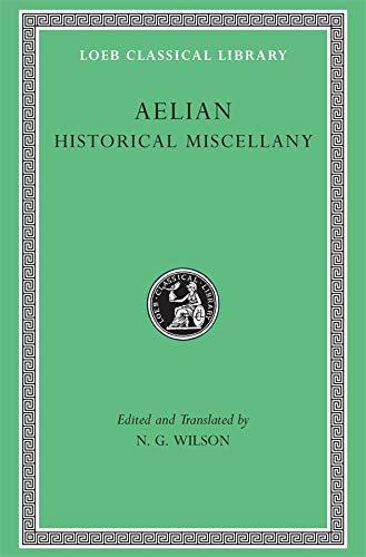 Aelian: Historical Miscellany (Loeb Classical Library No.: Aelian; Translator-Nigel G.