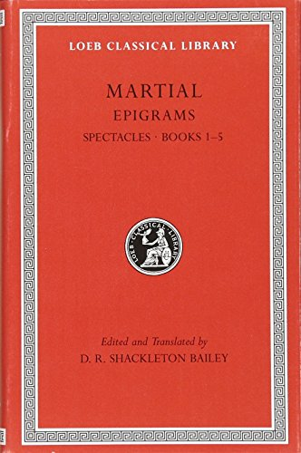 9780674995550: Epigrams, Volume I: Spectacles, Books 1-5 (Loeb Classical Library)