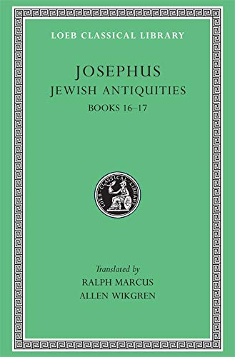 Josephus: Jewish Antiquities, Books XVI-XVII (Loeb Classical: Josephus; Translator-Ralph Marcus;