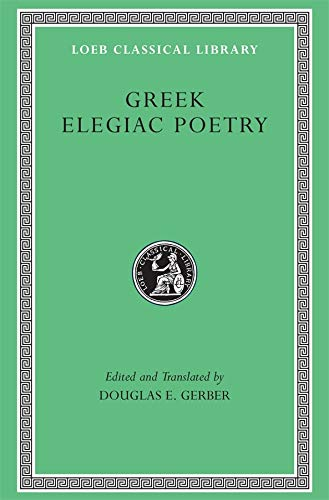 9780674995826: Greek Elegiac Poetry: From the Seventh to the Fifth Centuries BC (Loeb Classical Library *CONTINS TO info@harvardup.co.uk)