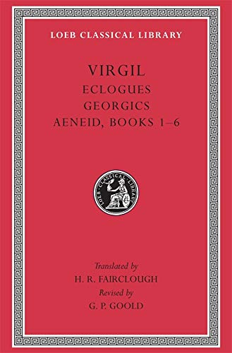 Virgil: Eclogues. Georgics. Aeneid: Books 1-6 (Loeb Classical Library) (9780674995833) by Virgil