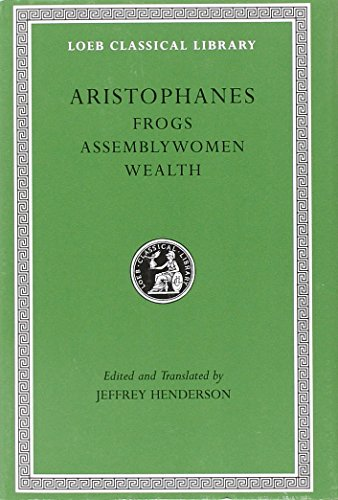 9780674995963: Aristophanes: Frogs. Assemblywomen. Wealth. (Loeb Classical Library No. 180)