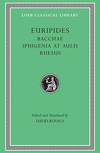 Bacchae. Iphigenia at Aulis. Rhesus. Edited and Translated by D. Kovacs.: EURIPIDES,