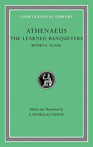 The Learned Banqueters Books 8-10.420e. Edited and translated by Douglas E. Olson.: ATHENAEUS,