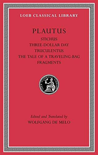 Stichus. Three-Dollar day. Truculentus. The Tale of a Traveling-Bag. Fragments. Edited and ...