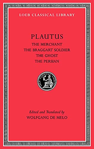 The Merchant, The Braggart Soldier, The Ghost, The Persian: 3 (Loeb Classical Library)