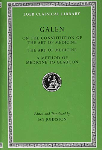 9780674997004: Galen: On the Constitution of the Art of Medicine. The Art of Medicine. A Method of Medicine to Glaucon (Loeb Classical Library)