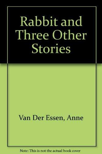 Rabbit and Three Other Stories: Anne Van Der