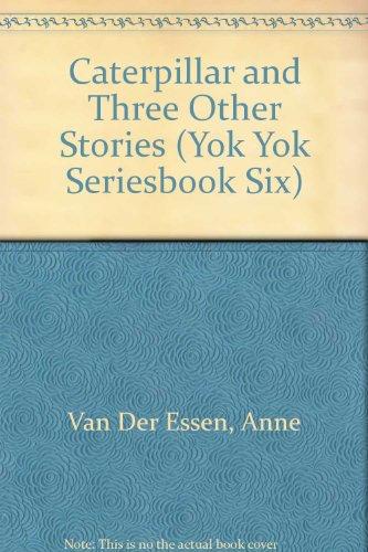 Caterpillar and Three Other Stories (Yok Yok: Van Der Essen,
