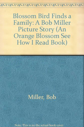 9780675010795: Blossom Bird Finds a Family: A Bob Miller Picture Story (An Orange Blossom See How I Read Book)