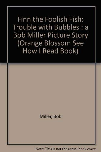 9780675010849: Finn, the Foolish Fish: Trouble With Bubbles : A Bob Miller Picture Story (An Orange blossom see how I read book)