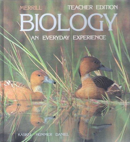 Merrill Biology: An Everyday Experience, Teacher's Edition: Kaskel Hummer Daniel