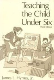 Teaching the Child Under Six: Hymes, James L.,