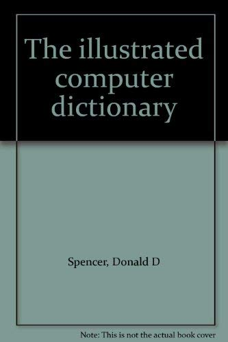 The illustrated computer dictionary: Spencer, Donald D