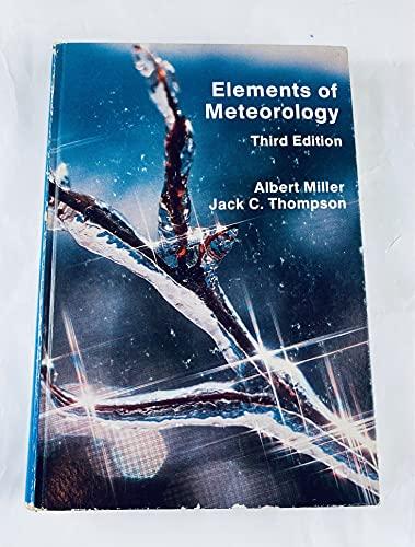 Elements of Meteorology. 3rd ed.: Miller, Albert; Thompson, Jack C.